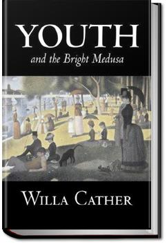 Youth and the Bright Medusa | Willa Sibert Cather