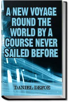 A New Voyage Round the World by a Course Never Sailed Before | Daniel Defoe