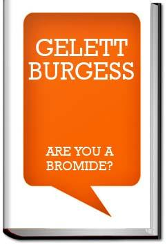 Are You a Bromide? | Gelett Burgess
