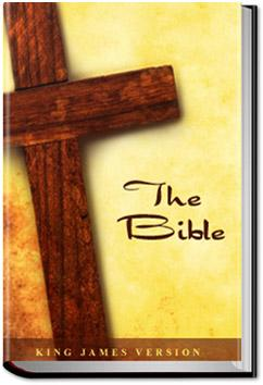The Bible, Old and New Testaments, King James Version |