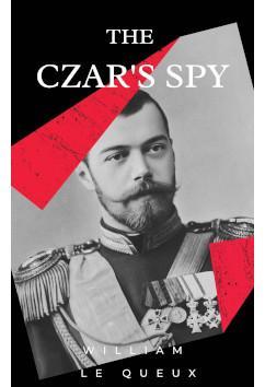 The Czar's Spy | William Le Queux