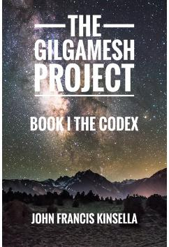 The Gilgamesh Project - Book I - The Codex | John Francis Kinsella