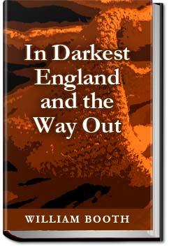 In Darkest England and the Way Out | William Booth