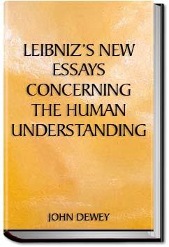 leibniz s new essays concerning the human understanding john  leibniz s new essays concerning the human understanding john dewey