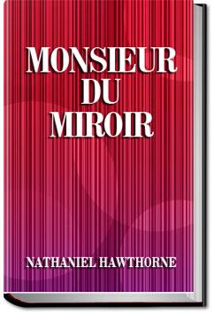 Monsieur du Miroir  | Nathaniel Hawthorne