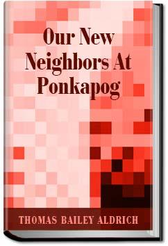 Our New Neighbors At Ponkapog | Thomas Bailey Aldrich