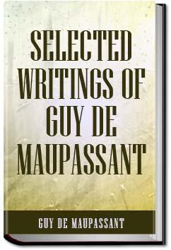 Selected Writings of Guy De Maupassant - Volume 1 | Guy de Maupassant