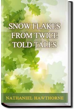 Snow Flakes | Nathaniel Hawthorne