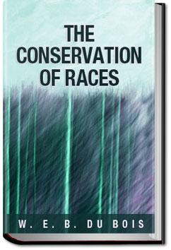 The Conservation of Races | W. E. B. Du Bois