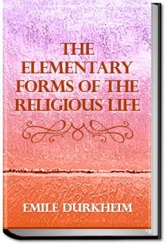 emile durkheim the elementary forms The elementary forms of the religious  emile durkheim's seminal work studies the nature of social solidarity and explores the ties that bind one person to the.