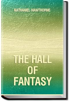 The Hall of Fantasy | Nathaniel Hawthorne