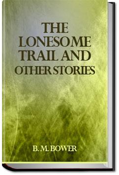 The Lonesome Trail and Other Stories | B. M. Bower