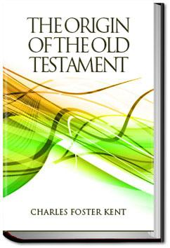 The Origin and Permanent Value of the Old Testamen | Charles Foster Kent