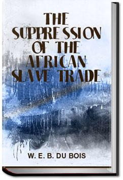 The Suppression of the African Slave Trade to the | W. E. B. Du Bois