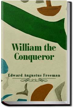 William the Conqueror | Edward Augustus Freeman